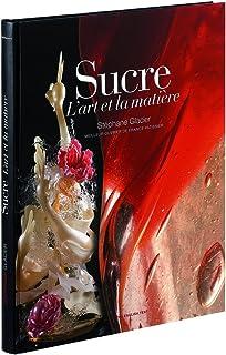 """Livre """"Sucre, l'art et la matière"""" de Stéphane Glacier"""