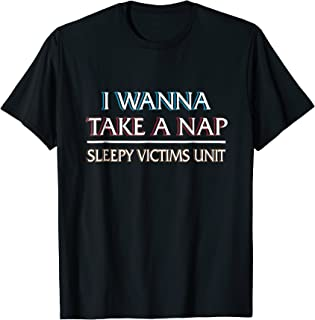 I Wanna Take A Nap - Sleepy Victims Unit - Funny T-Shirt