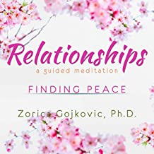 Relationships, Finding Peace: A Guided Meditation