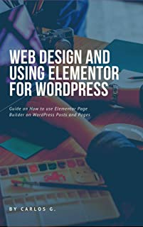 Web Design And Using Elementor For WordPress: A short guide on creating a good looking website (English Edition)