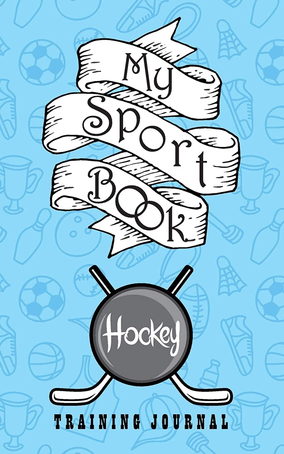 My sport book - Hockey training journal: 200 pages with 5