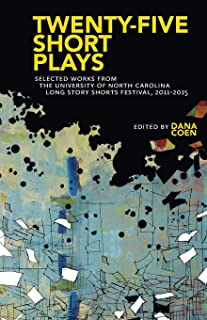 Twenty-Five Short Plays: Selected Works from the University of North Carolina Long Story Shorts Festival, 2011-2015