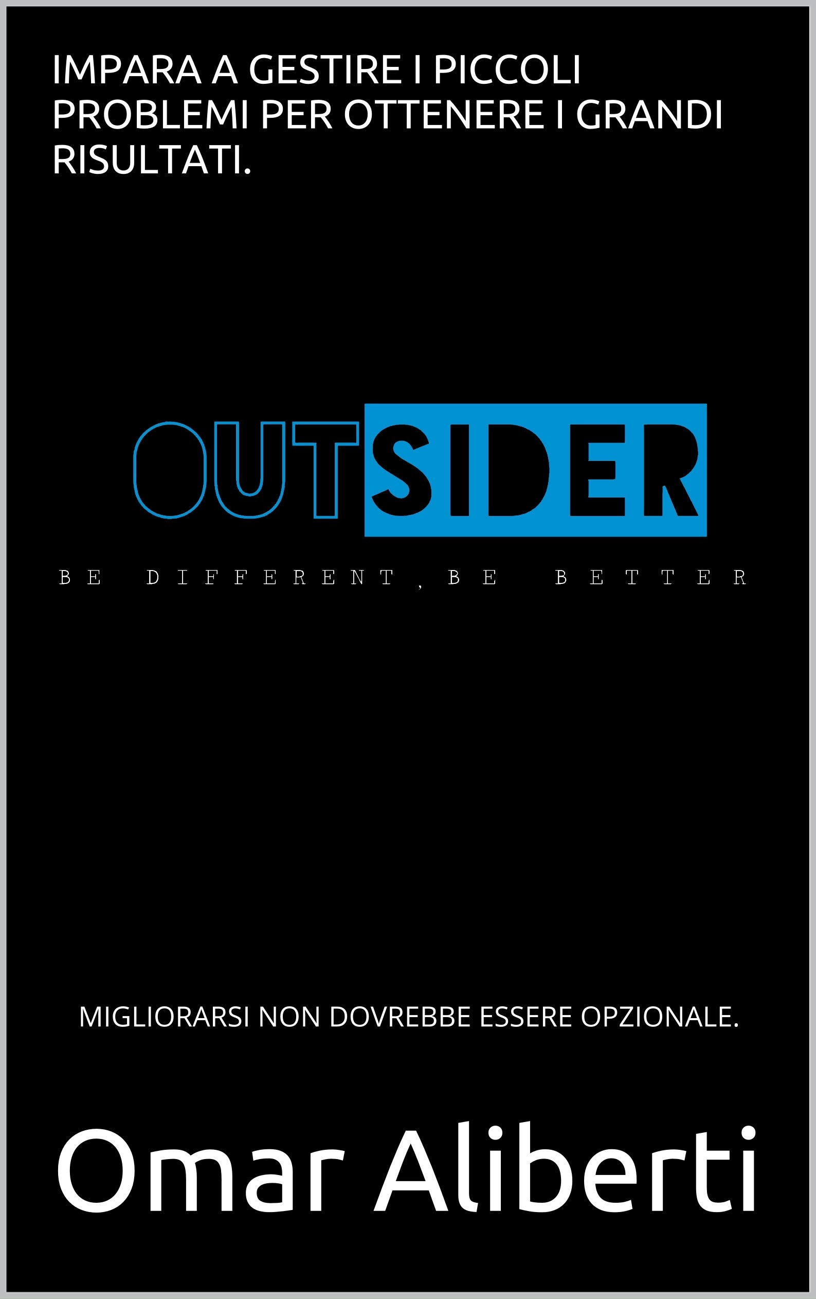 OUTSIDER: BE DIFFERENT, BE BETTER. (Italian Edition)