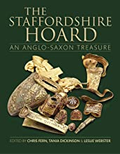 The Staffordshire Hoard: An Anglo-Saxon Treasure (Reports of the Research Committee of the Society of Antiquaries of London)