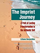 The Imprint Journey: A Path of Lasting Transformation Into Your Authentic Self (Life Scripts Recovery)