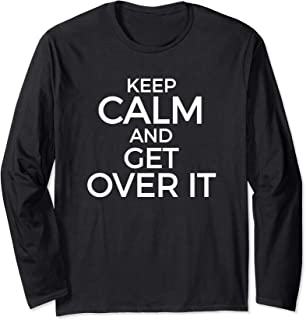 Funny KEEP CALM AND GET OVER IT Long Sleeve T-Shirt