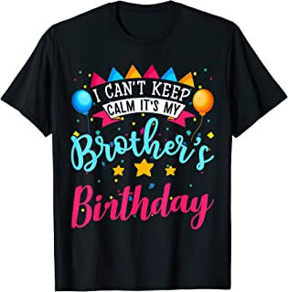 I Cant Keep Calm It's My Brother's Birthday Cute Tee T-Shirt