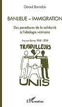 Livres Banlieue - Immigration: Des paradoxes de la solidarité à l'idéologie victimaire - Ivry-sur-Seine, 1968-2018 PDF