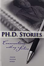 Ph.d. Stories: Conversations With My Sisters (Understanding Education & Policy)