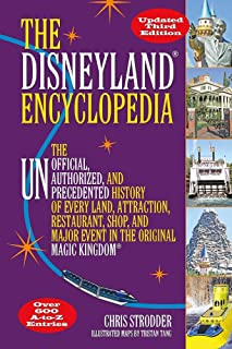 The Disneyland Encyclopedia: The Unofficial, Unauthorized, and Unprecedented History of Every Land, Attraction, Restaurant...