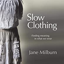 Slow Clothing: Finding meaning in what we wear (First Edition)