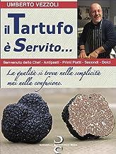 il TARTUFO è Servito...: Benvenuto dello Chef - Antipasti - Primi Piatti - Secondi - Dolci (Italian Edition)