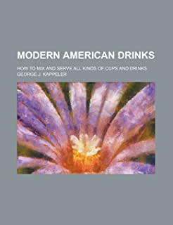 Modern American Drinks; How to Mix and Serve All Kinds of Cups and Drinks