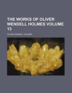The Works of Oliver Wendell Holmes Volume 13
