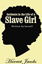 Incidents in the Life of a Slave Girl Written by Herself: Annotated