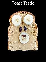 Toast Tastic