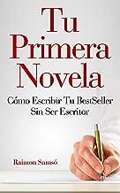 Tu primera Novela: cómo escribir tu BestSeller sin ser escritor (Spanish Edition)