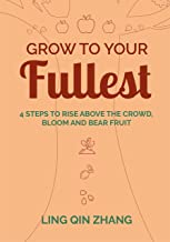Grow to Your Fullest: Four steps to rise above the crowd, bloom and bear fruit (English Edition)