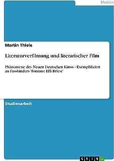 Literaturverfilmung und literarischer Film: Phänomene des Neuen Deutschen Kinos - Exemplifiziert an Fassbinders 'Fontane Effi Briest' (German Edition)