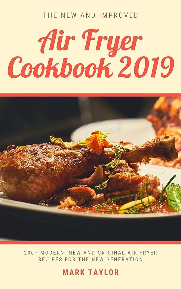 バインドトランクとは異なりThe New And Improved Air Fryer Cookbook 2019: 200+ Modern, New And Original Air Fryer Recipes For The New Generation (English Edition)