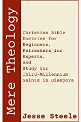 Mere Theology: Christian Bible Doctrine for Beginners, Refreshers for Experts, and Study for Third-Millennium Saints in Diaspora Kindle Edition