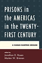 Prisons in the Americas in the Twenty-First Century: A Human Dumping Ground (Security in the Americas in the Twenty-First ...