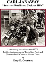 Carl Janaway - Smartest Bandit of the Cookson Hills: Last surviving bank robber of the 1930's, builder of getaway cars for