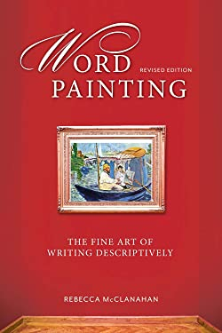 Word Painting Revised Edition: The Fine Art of Writing Descriptively