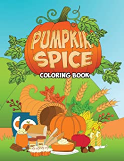 Pumpkin Spice Coloring Book: An Adult Coloring Book with Fun, Easy, and Relaxing Coloring Pages - Stress Relief Coloring Book for Kids, Teens and Grown Ups with Autumn Scenes and Fall Illustrations