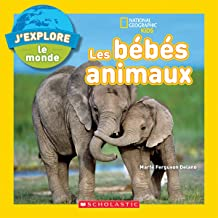 J'Explore le Monde: Les Bebes Animaux (National Geographic Kids) (French Edition)
