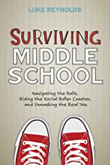 Surviving Middle School: Navigating the Halls, Riding the Social Roller Coaster, and Unmasking the Real You Kindle Edition
