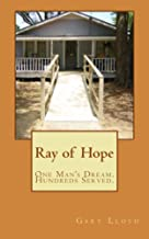 Ray of Hope: One man's dream. Hundreds served. (English Edition)