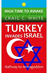 Turkey invades Israel: Halfway to Armageddon (High Time to Awake Book 4) Kindle Edition