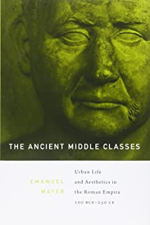 The Ancient Middle Classes: Urban Life and Aesthetics in the Roman Empire, 100 BCE–250 CE