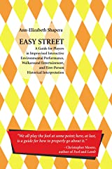 Easy Street: A Guide For Players In Improvised Interactive Environmental Performance, Walkaround Entertainment, And First-Person Historical Interpretation Paperback