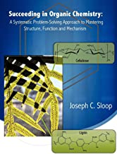 Succeeding in Organic Chemistry: A Systematic Problem-Solving Approach to Mastering Structure, Function and Mechanism