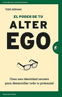 El poder de tu alter ego: Crea una identidad secreta para desarrollar todo tu potencial (Gestión del conocimiento) (Spanish Edition)