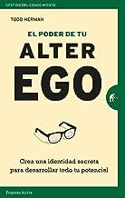 El poder de tu alter ego: Crea una identidad secreta para desarrollar todo tu potencial (Gestión del conocimiento) (Spanis...