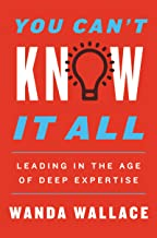 You Can't Know It All: Leading in the Age of Deep Expertise (English Edition)