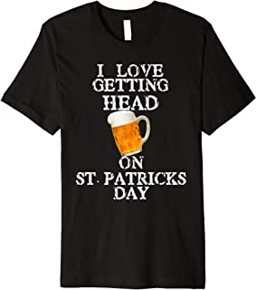 I Love Getting Head on St. Patricks Day Adult Funny T-Shirt