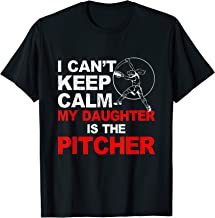I Can't Keep Calm My Daughter Is The Pitcher T Shirt