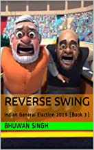 Reverse Swing: Indian General Election 2019 (Book 3) (IGE2019)