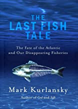 The Last Fish Tale: The Fate of the Atlantic and our Disappearing Fisheries