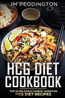 HCG Diet Cookbook: Top 50 Delicious Chinese-American HCG Diet Recipes (Volume 2)
