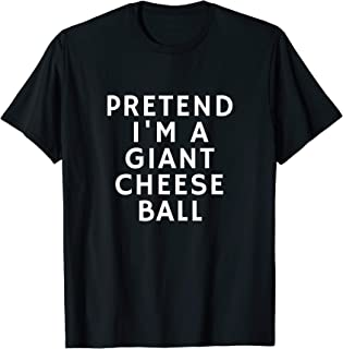 Funny Lazy Halloween Pretend I'm A Giant Cheese Ball Gift T-Shirt
