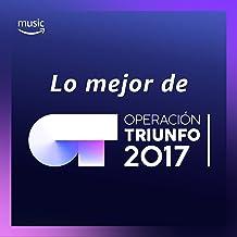 Lo mejor de Operación Triunfo 2017