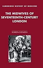 The Midwives of Seventeenth-Century London (Cambridge Studies in the History of Medicine)