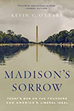 Madison's Sorrow: Today's War on the Founders and America's Liberal Ideal