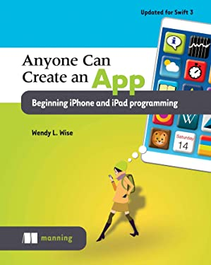 Anyone Can Create an App: Beginning iPhone and iPad programming