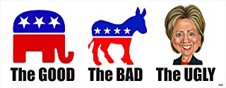 Anti Hillary Political Bumper Sticker The GOOD, The BAD, The UGLY